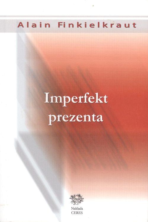 Finkielkraut, Imperfekt prezenta